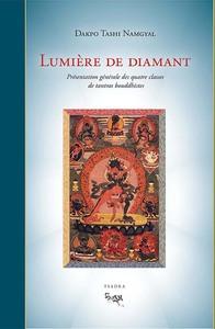 LUMIERE DE DIAMANT PRESENTATION GENERALE DES QUATRE CLASSES DE TANTRAS BOUDHISTES