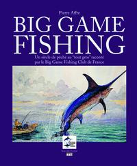 BIG GAME FISHING UN SIECLE DE PECHE AU TOUT GROS