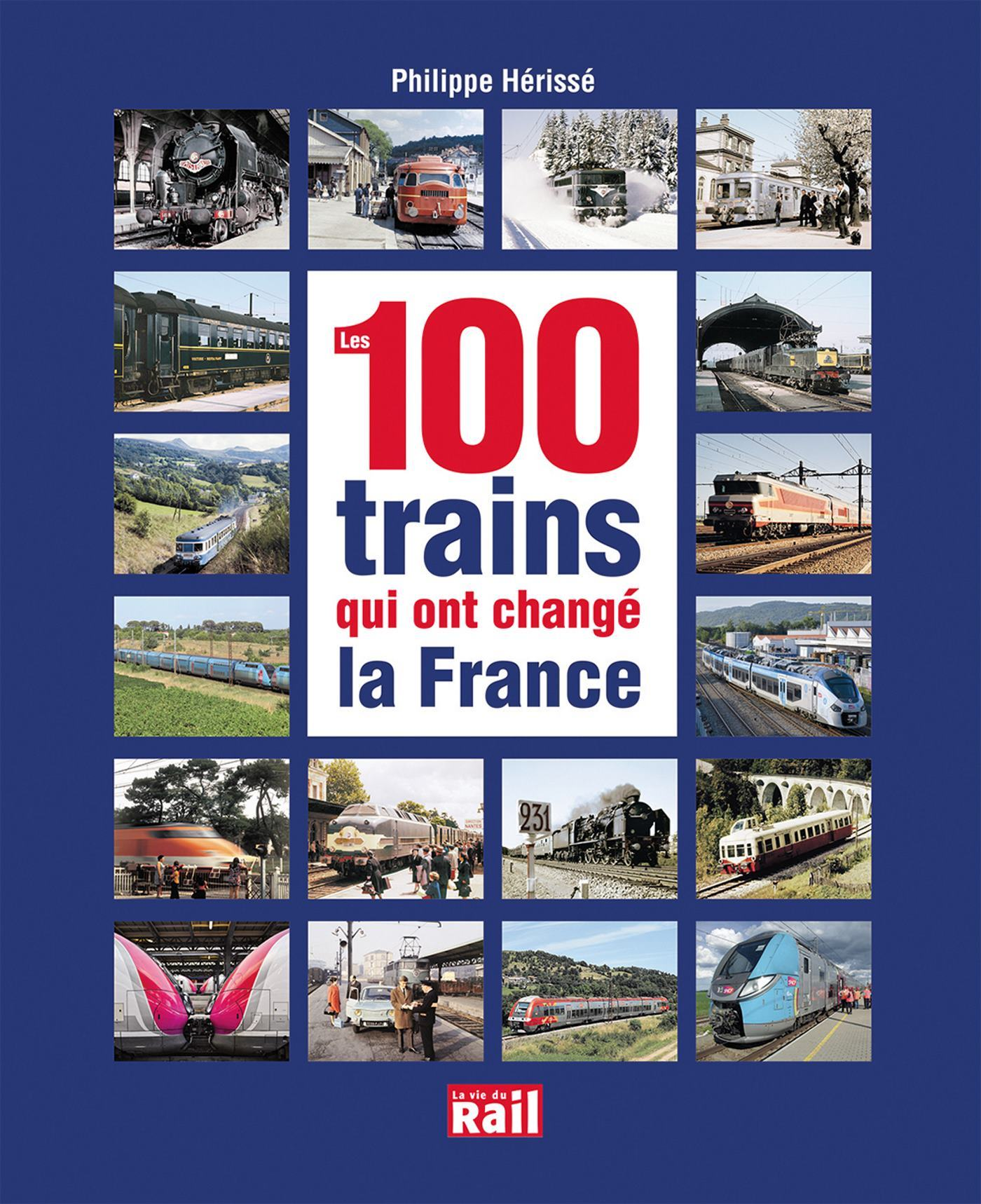 100 TRAINS QUI ONT CHANGE LA FRANCE (LES)