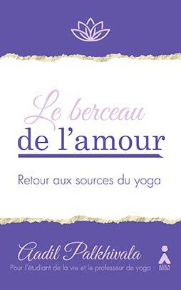 BERCEAU DE L AMOUR (LE) : RETOUR AUX SOURCES DE YOGA