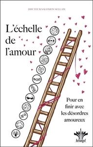 L'ECHELLE DE L'AMOUR - POUR EN FINIR AVEC LES DESORDRES AMOUREUX