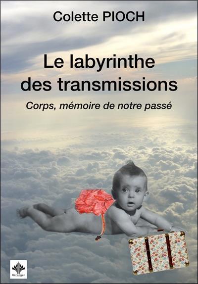 LE LABYRINTHE DES TRANSMISSIONS - CORPS, MEMOIRE DE NOTRE PASSE