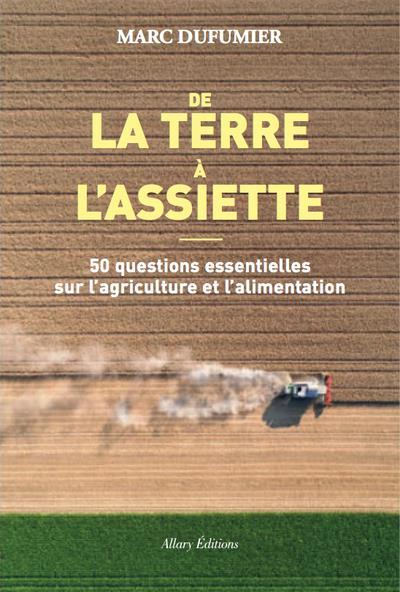 DE LA TERRE A L'ASSIETTE - 50 QUESTIONS ESSENTIELLES SUR L'AGRICULTURE ET L'ALIMENTATION