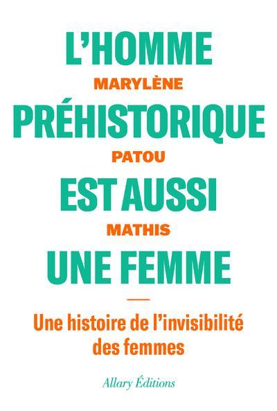 L'homme prehistorique est aussi une femme - une histoire de l'invisibilite des femmes