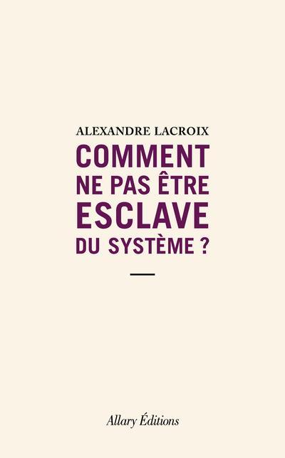 Comment ne pas etre esclave du systeme ?