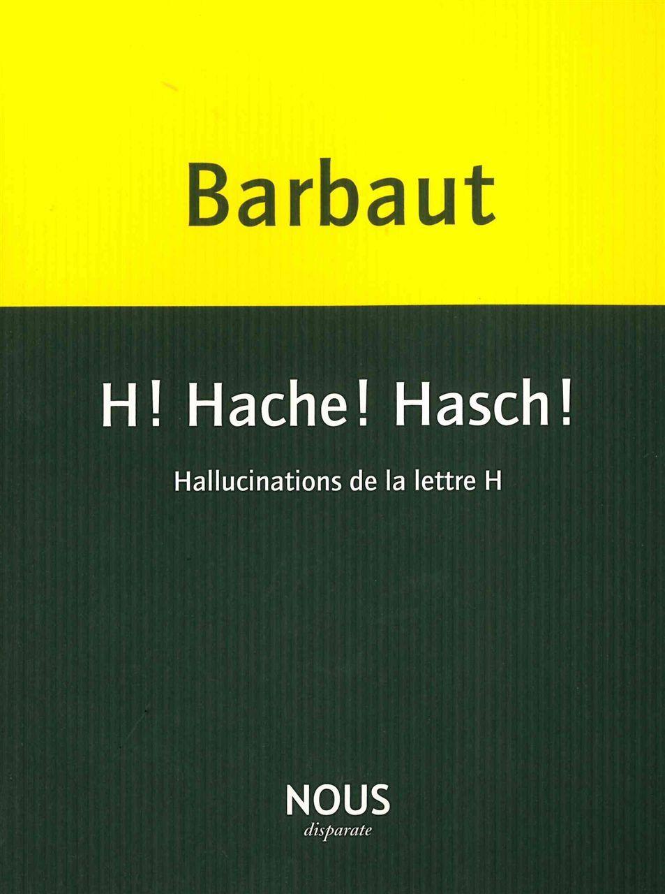 H! HACHE! HASCH! - HALLUCINATIONS DE LA LETTRE H