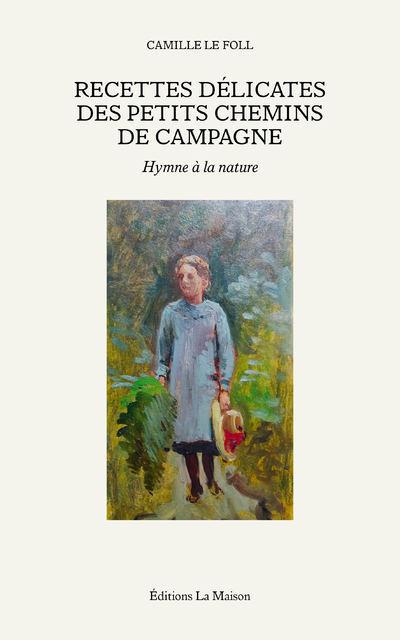 RECETTES DELICATES DES PETIS CHEMINS DE CAMPAGNE -HYMNE A LA NATURE - VOL01