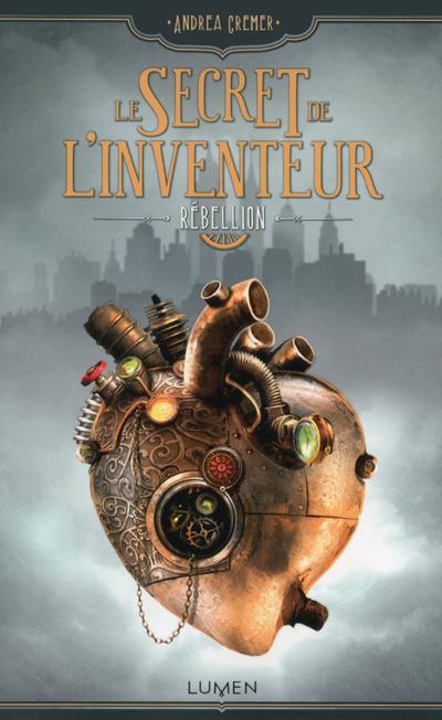 LE SECRET DE L'INVENTEUR - TOME 1 REBELLION - VOLUME 01