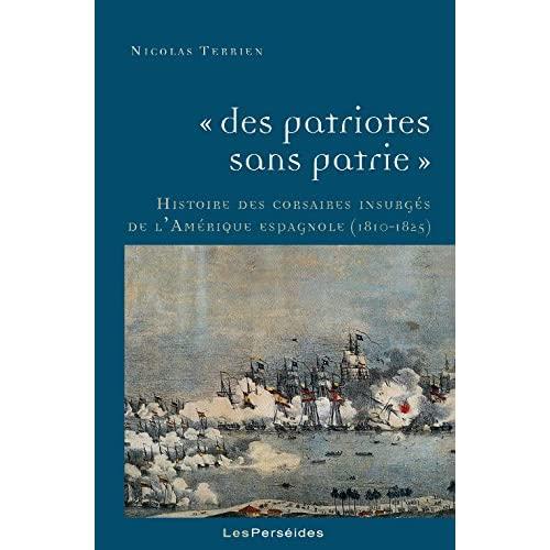 """""""DES PATRIOTES SANS PATRIE"""". HISTOIRE DES CORSAIRES INSURGES DE L'AMERIQUE ESPAGNOLE"""