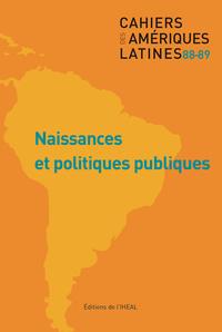 CAHIERS DES AMERIQUES LATINES, N 88-89/2018. NAISSANCES ET POLITIQUES