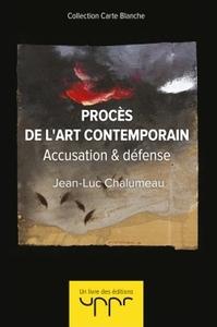 PROCES DE L'ART CONTEMPORAIN - ACCUSATION & DEFENSE