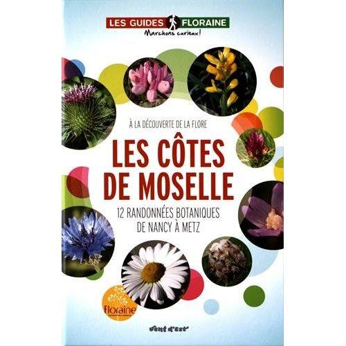 LES COTES DE MOSELLE 12 RANDONNEES BOTANIQUES DE NANCY A METZ