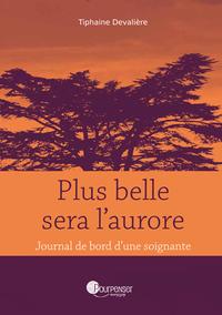 PLUS BELLE SERA L'AURORE - JOURNAL DE BORD D'UNE SOIGNANTE