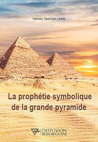 LA PROPHETIE SYMBOLIQUE DE LA GRANDE PYRAMIDE