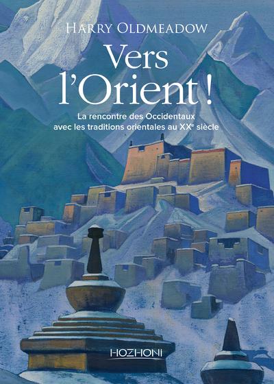VERS L'ORIENT ! LA RENCONTRE DES OCCIDENTAUX AVEC LES TRADITIONS ORIENTALES AU XXE SIECLE
