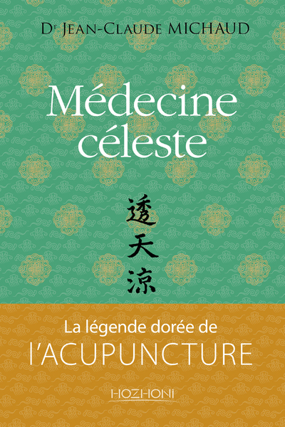 MEDECINE CELESTE - LA LEGENDE DOREE DE L'ACUPUNCTURE