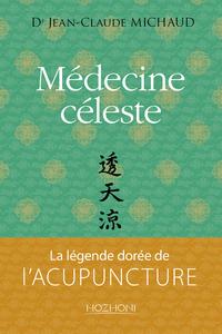 MEDECINE CELESTE - LA LEGENDE DOREE DE L'ACUPUNCTURE