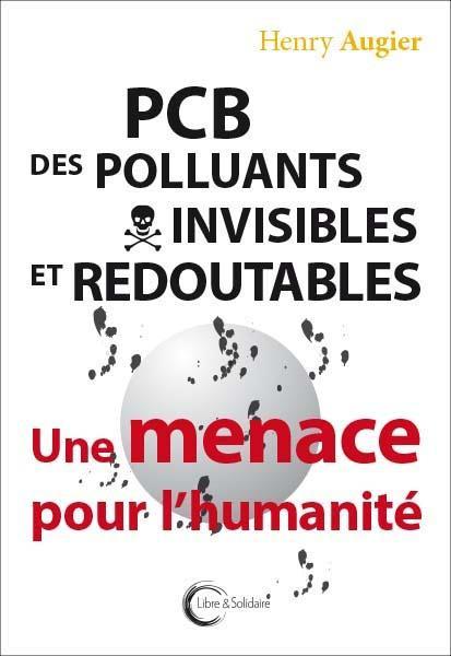 PCB, DES POLLUANTS INVISIBLES ET REDOUTABLES - UNE MENACE POUR L'HUMANITE