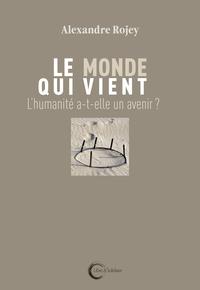 MONDE QUI VIENT (LE) - L HUMANITE A-T-ELLE UN AVENIR ?