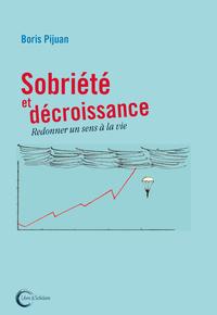 SOBRIETE ET DECROISSANCE - REDONNER UN SENS A LA VIE