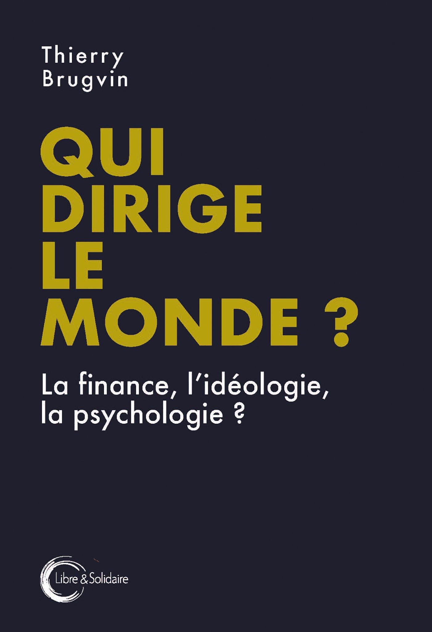 QUI DIRIGE LE MONDE ? - LA FINANCE, L'IDEOLOGIE, LA PSYCHOLOGIE ?