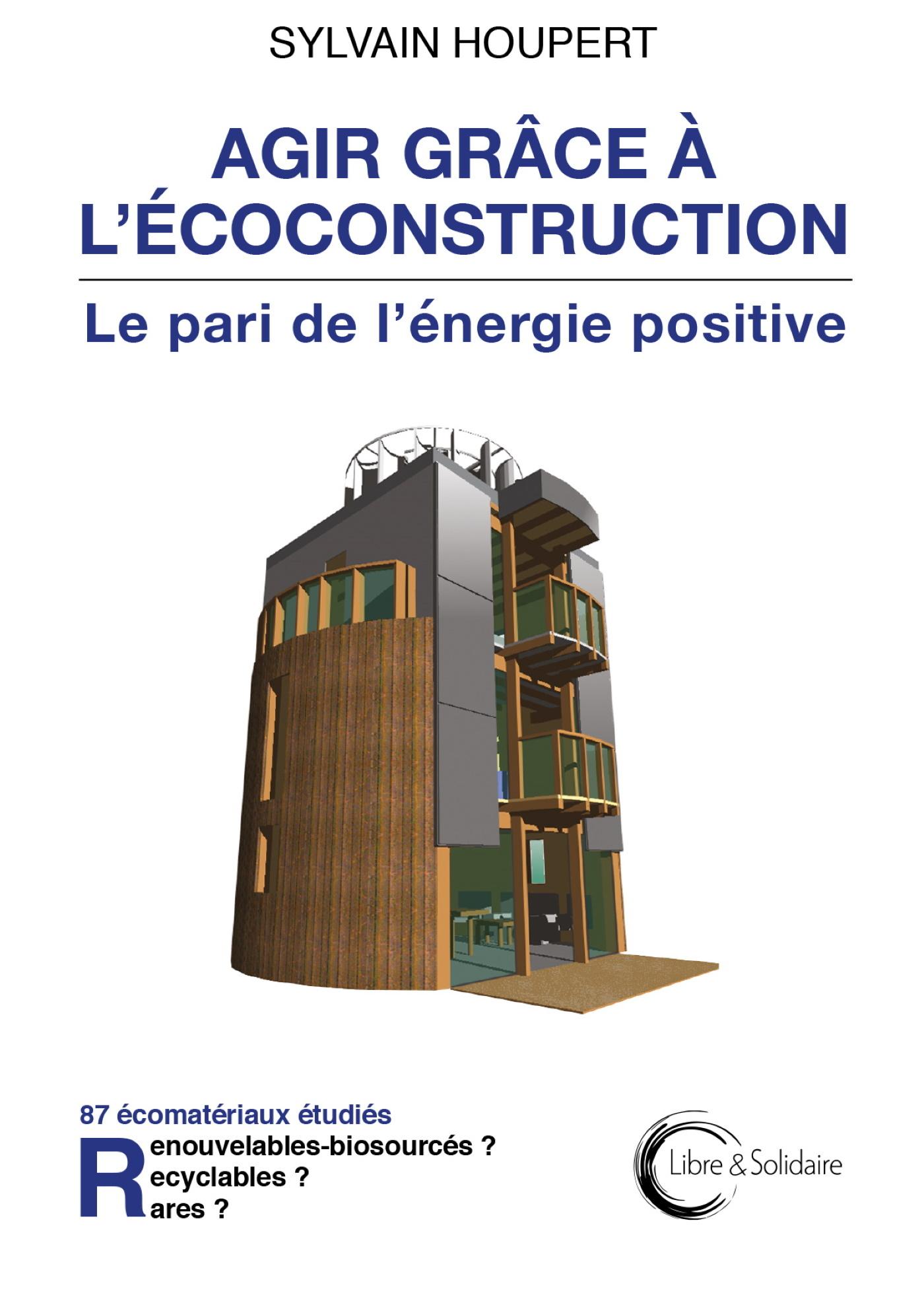 AGIR GRACE A L'ECOCONSTRUCTION - LE PARI DE L'ENERGIE POSITIVE