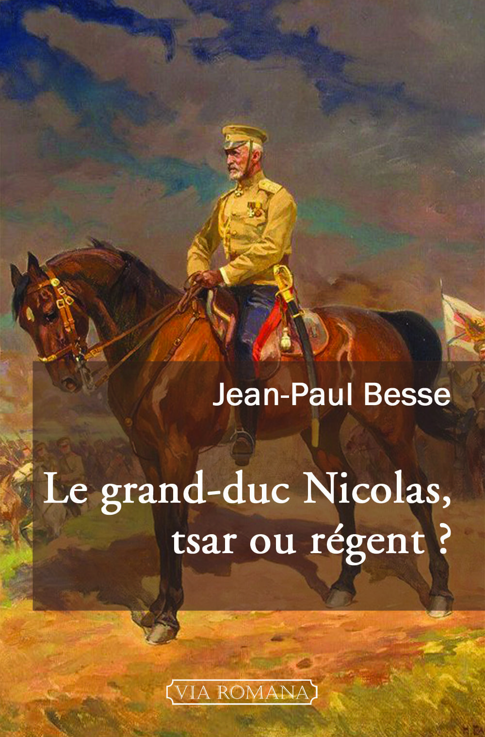 LE GRAND-DUC NICOLAS, TSAR OU REGENT