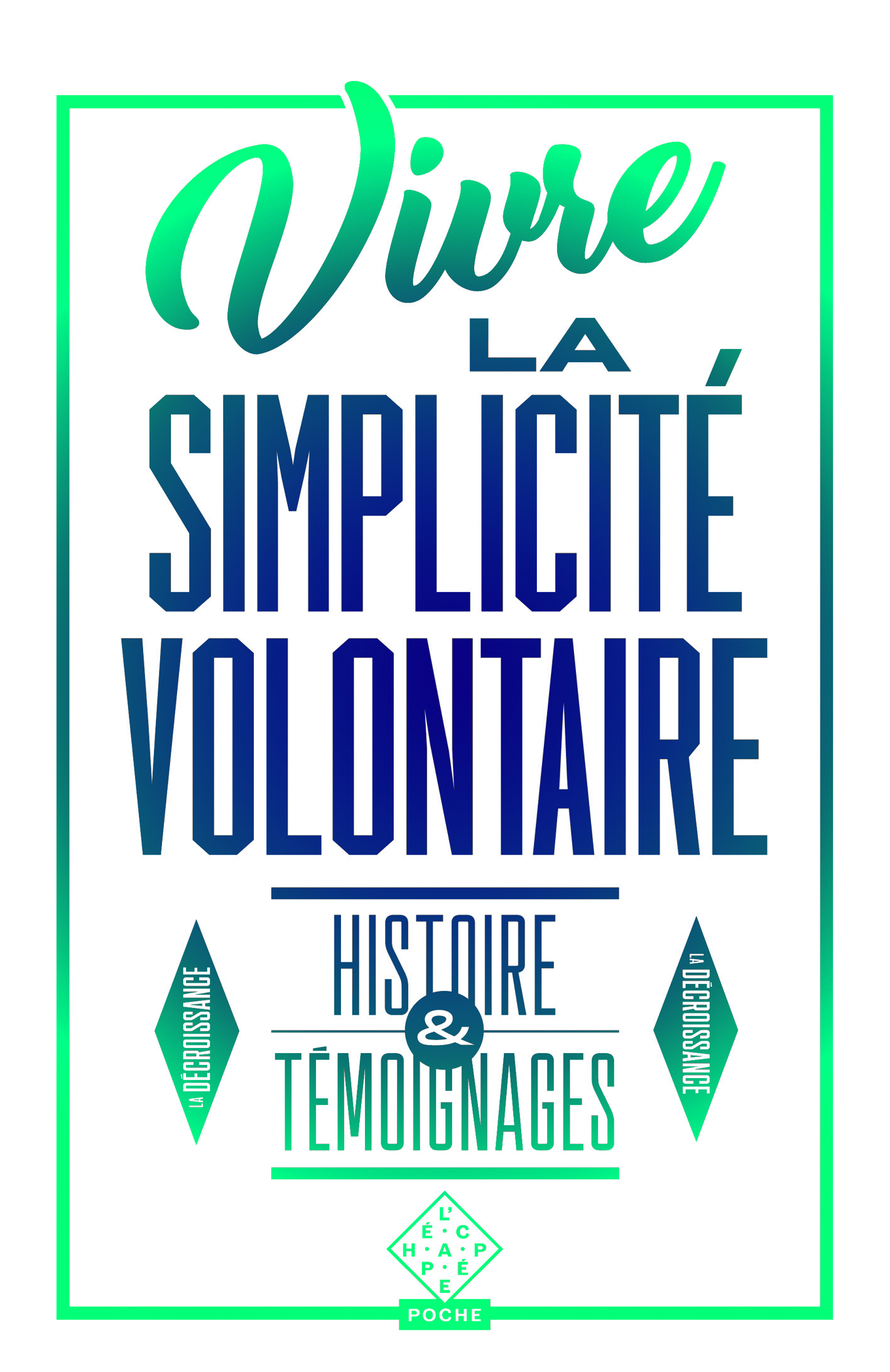 VIVRE LA SIMPLICITE VOLONTAIRE - HISTOIRE ET TEMOIGNAGES