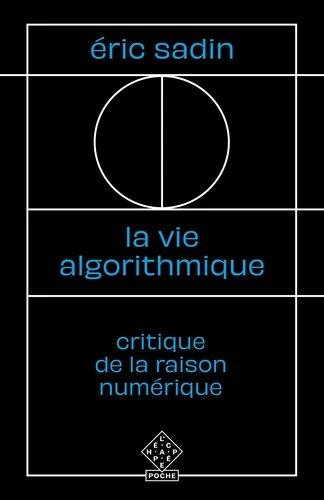 La vie algorithmique - critique de la raison numerique
