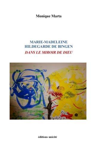 MARIE-MADELEINE HILDEGARDE DE BINGEN DANS LE MIROIR DE DIEU