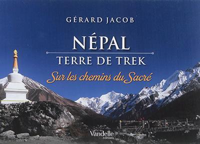 NEPAL, TERRE DE TREK - SUR LES CHEMINS DU SACRE