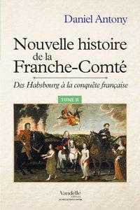 NOUVELLE HISTOIRE DE LA FRANCHE-COMTE TOME II - DES HABSBOURG A LA CONQUETE FRANCAISE