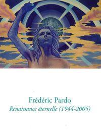 FREDERIC PARDO - RENAISSANCE ETERNELLE (1944-2005)