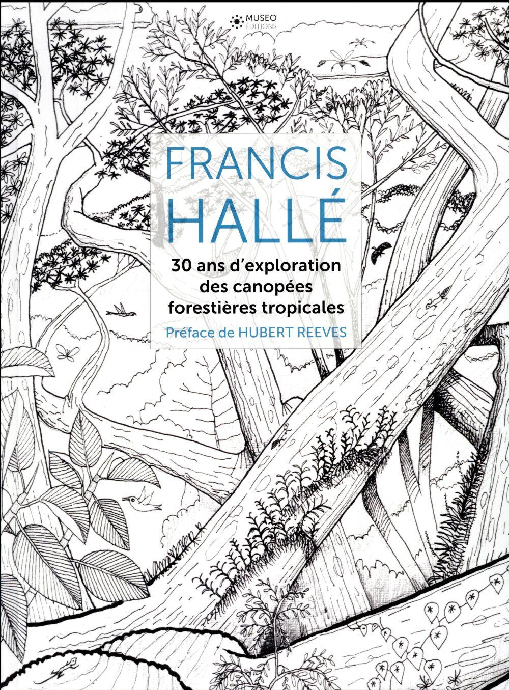 FRANCIS HALLE, 30 ANS D'EXPLORATION DES CANOPEES FORESTIERES TROPICALES