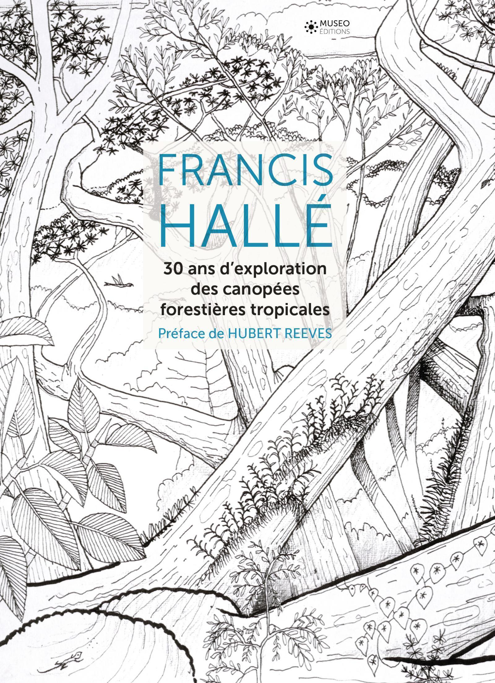 FRANCIS HALLE  30 ANS D EXPLORATION DES CANOPEES FORESTIERES TROPICALES