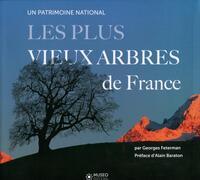 LES PLUS VIEUX ARBRES DE FRANCE - UN PATRIMOINE MONDIAL. PREFACE D'ALAIN BARATON