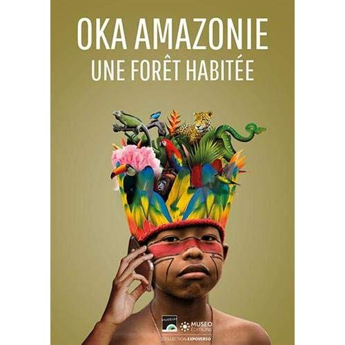 OKA AMAZONIE - PAROLES D'UNE FORET HABITEE