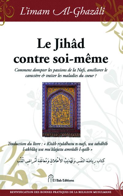JIHAD CONTRE SOI-MEME (LE) : COMMENT DOMPTER LES PASSIONS DE LA NAFS, AMELIORER LE CARACTERE & TRAIT