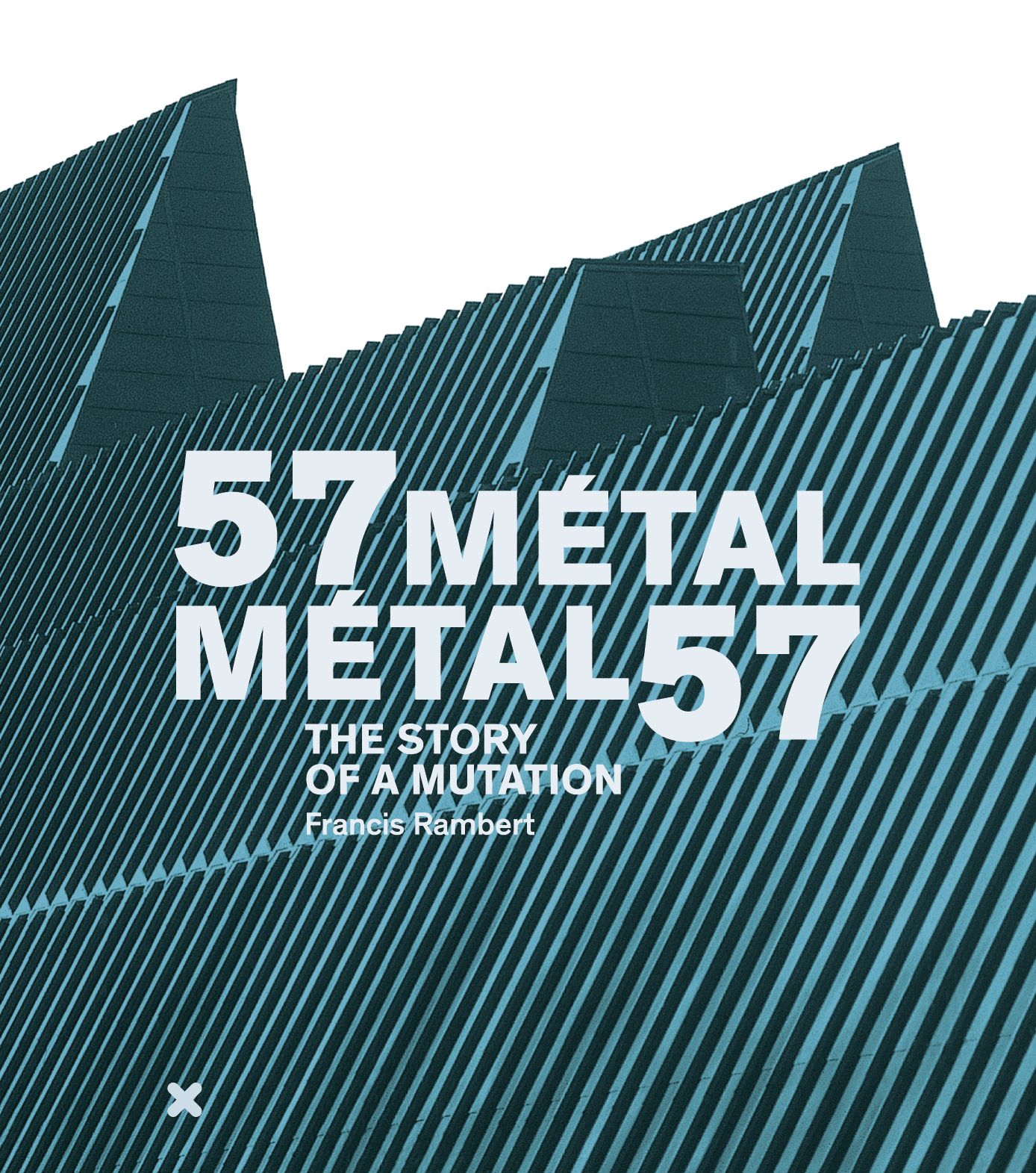 """57 METAL - METAL 57"" / THE STORY OF A MUTATION"