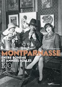 MONTPARNASSE ENTRE BOHEME ET ANNEES FOLLES - 100 PHOTOS DE LEGENDE