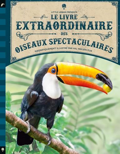 Le livre extraordinaire des oiseaux spectaculaires