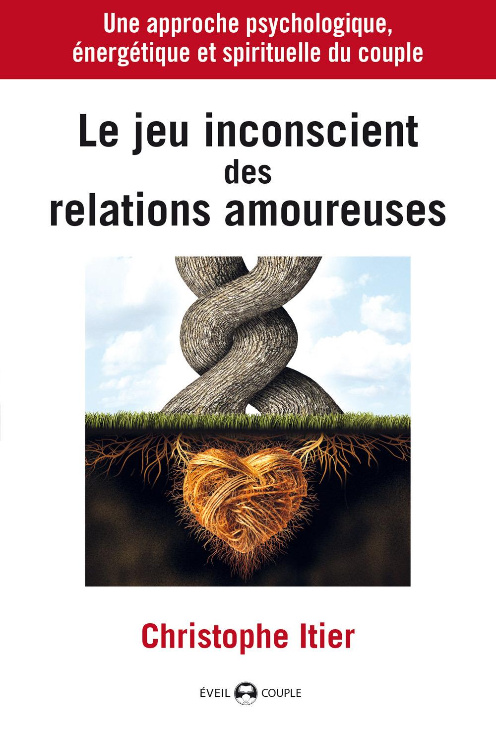 LE JEU INCONSCIENT DES RELATIONS AMOUREUSES