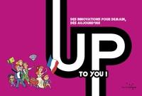UP TO YOU DES INNOVATIONS POUR DEMAIN DES AUJOURD HUI