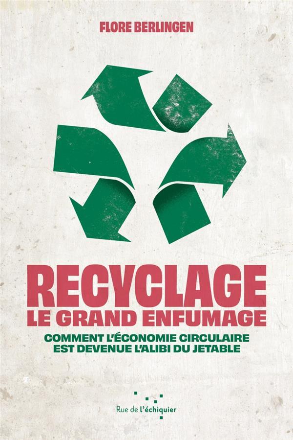 RECYCLAGE : LE GRAND ENFUMAGE - COMMENT L ECONOMIE CIRCULAIR