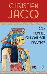 CES FEMMES QUI ONT FAIT L'EGYPTE - D'ISIS A CLEOPATRE