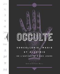 OCCULTE, SORCELLERIE, MAGIE ET ALCHIMIE DE L'ANTIQUITE A NOS JOURS