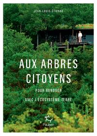 AUX ARBRES CITOYENS - POUR RENOUER AVEC L'ECOSYSTEME TERRE