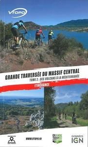 GRANDE TRAVERSEE DU MASSIF CENTRAL TOME2/DES VOLCANS D'AUVERGNE A LA
