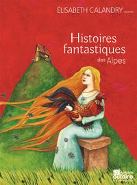 HISTOIRES FANTASTIQUES DES ALPES