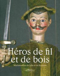 HEROS DE FILS ET DE BOIS - MARIONNETTES DE LILLE ET DE ROUBAIX